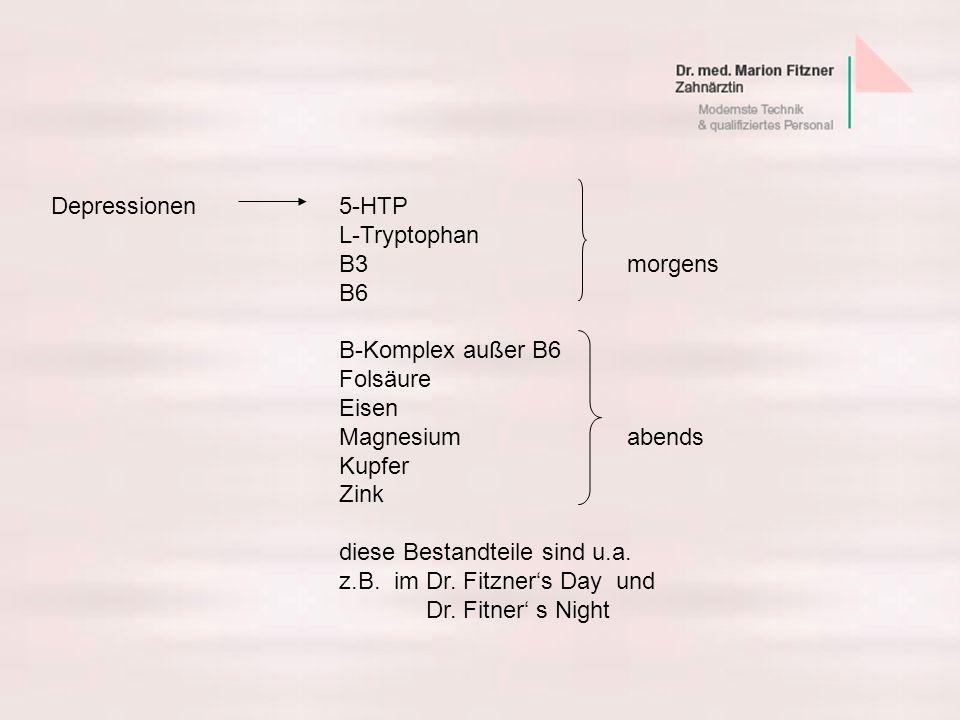 Depressionen5-HTP L-Tryptophan B3 morgens B6 B-Komplex außer B6 Folsäure Eisen Magnesiumabends Kupfer Zink diese Bestandteile sind u.a. z.B. im Dr. Fi