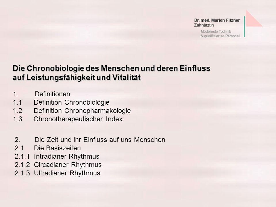 Die Chronobiologie des Menschen und deren Einfluss auf Leistungsfähigkeit und Vitalität 1. Definitionen 1.1 Definition Chronobiologie 1.2 Definition C