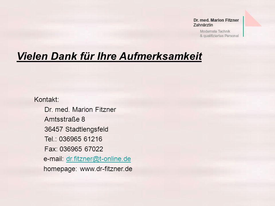 Vielen Dank für Ihre Aufmerksamkeit Kontakt: Dr. med. Marion Fitzner Amtsstraße 8 36457 Stadtlengsfeld Tel.: 036965 61216 Fax: 036965 67022 e-mail: dr