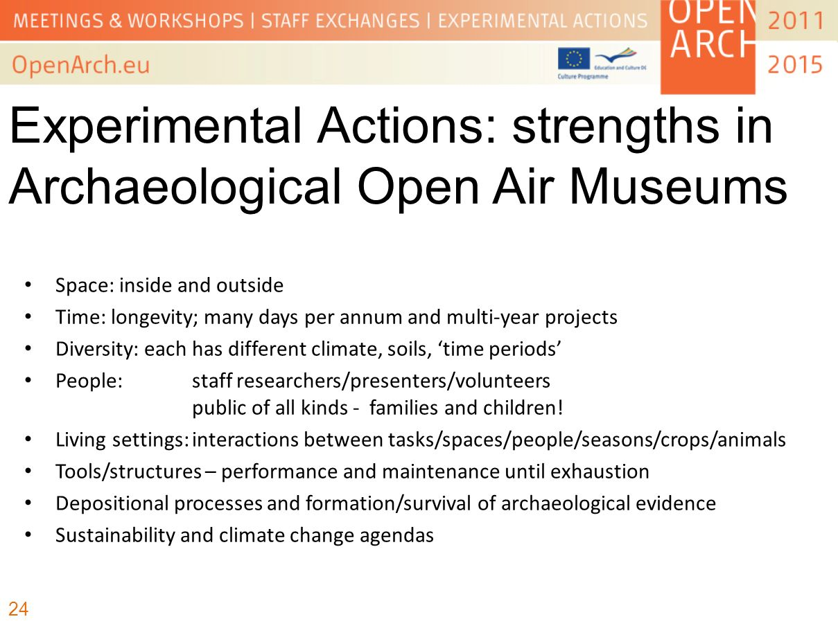 Experimental Actions: strengths in Archaeological Open Air Museums Space: inside and outside Time: longevity; many days per annum and multi-year proje