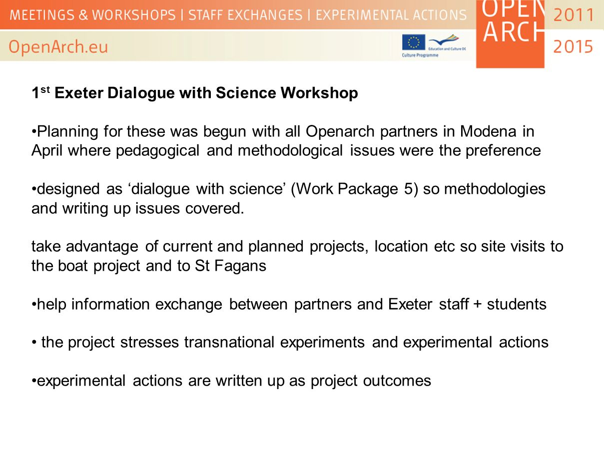 Experimental Actions: strengths in Archaeological Open Air Museums Space: inside and outside Time: longevity; many days per annum and multi-year projects Diversity: each has different climate, soils, time periods People: staff researchers/presenters/volunteers public of all kinds - families and children.