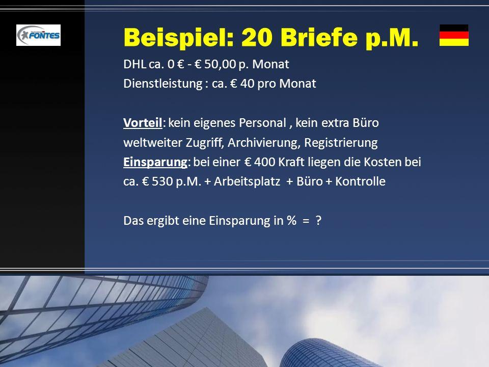 Beispiel: 20 Briefe p.M. DHL ca. 0 - 50,00 p. Monat Dienstleistung : ca. 40 pro Monat Vorteil: kein eigenes Personal, kein extra Büro weltweiter Zugri