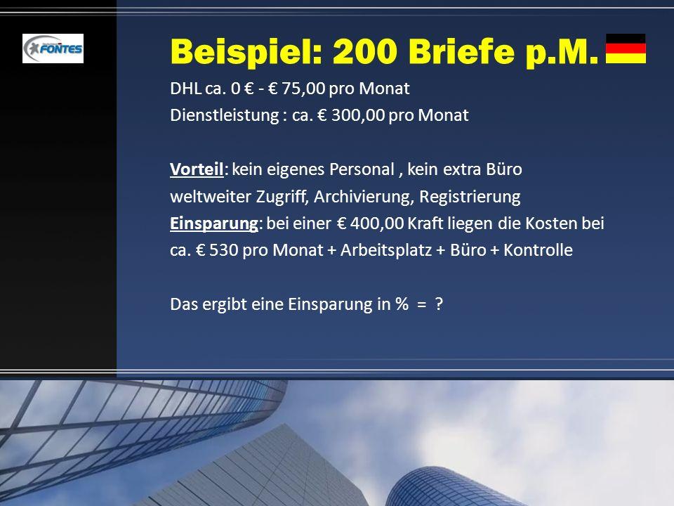 Beispiel: 200 Briefe p.M. DHL ca. 0 - 75,00 pro Monat Dienstleistung : ca. 300,00 pro Monat Vorteil: kein eigenes Personal, kein extra Büro weltweiter