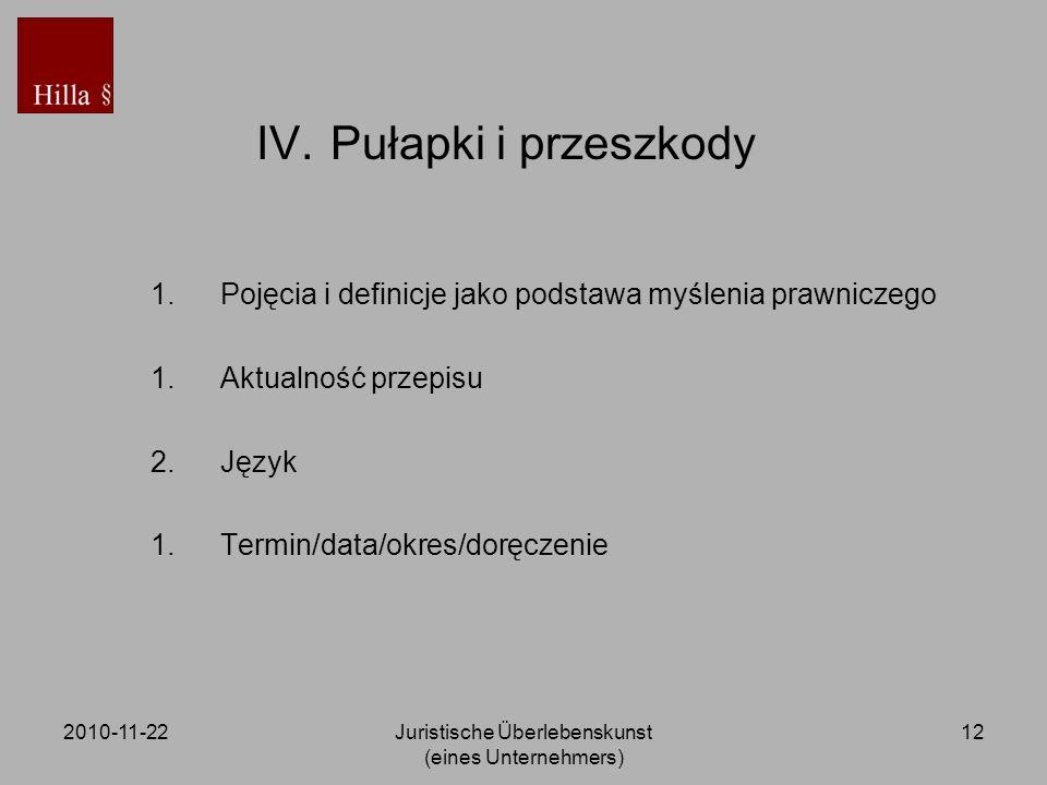2010-11-22Juristische Überlebenskunst (eines Unternehmers) 12 IV. Pułapki i przeszkody 1.Pojęcia i definicje jako podstawa myślenia prawniczego 1.Aktu