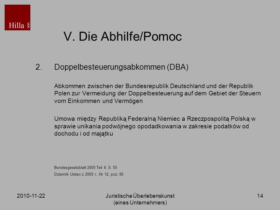 2010-11-22Juristische Überlebenskunst (eines Unternehmers) 14 V. Die Abhilfe/Pomoc 2.Doppelbesteuerungsabkommen (DBA) Abkommen zwischen der Bundesrepu