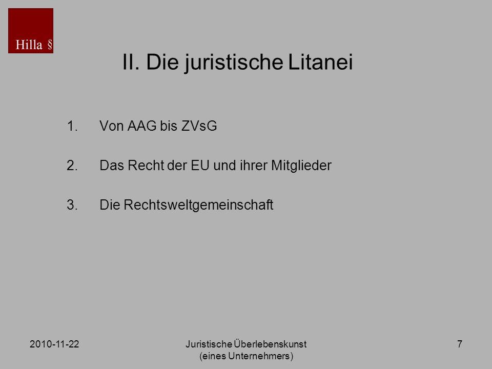 2010-11-22Juristische Überlebenskunst (eines Unternehmers) 7 II. Die juristische Litanei 1.Von AAG bis ZVsG 2.Das Recht der EU und ihrer Mitglieder 3.