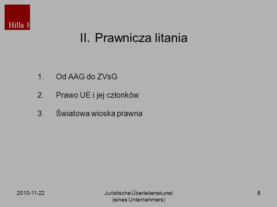 2010-11-22Juristische Überlebenskunst (eines Unternehmers) 8 II. Prawnicza litania 1.Od AAG do ZVsG 2.Prawo UE i jej członków 3.Światowa wioska prawna