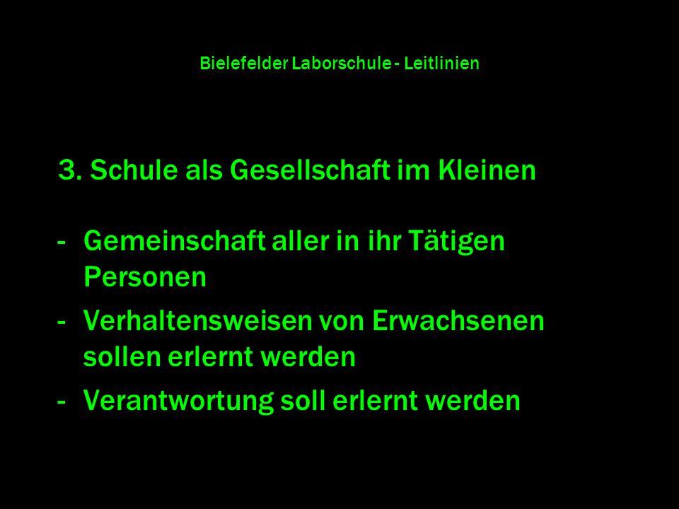 Bielefelder Laborschule - Leitlinien 3. Schule als Gesellschaft im Kleinen -Gemeinschaft aller in ihr Tätigen Personen -Verhaltensweisen von Erwachsen
