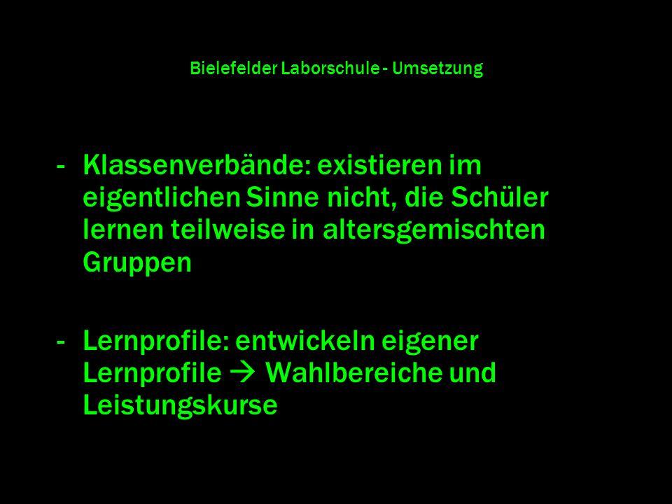 Bielefelder Laborschule - Umsetzung -Klassenverbände: existieren im eigentlichen Sinne nicht, die Schüler lernen teilweise in altersgemischten Gruppen