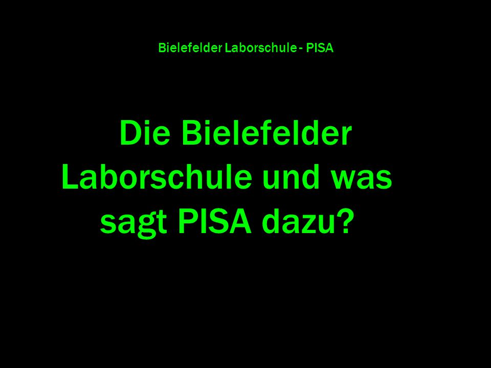Bielefelder Laborschule - PISA Die Bielefelder Laborschule und was sagt PISA dazu?