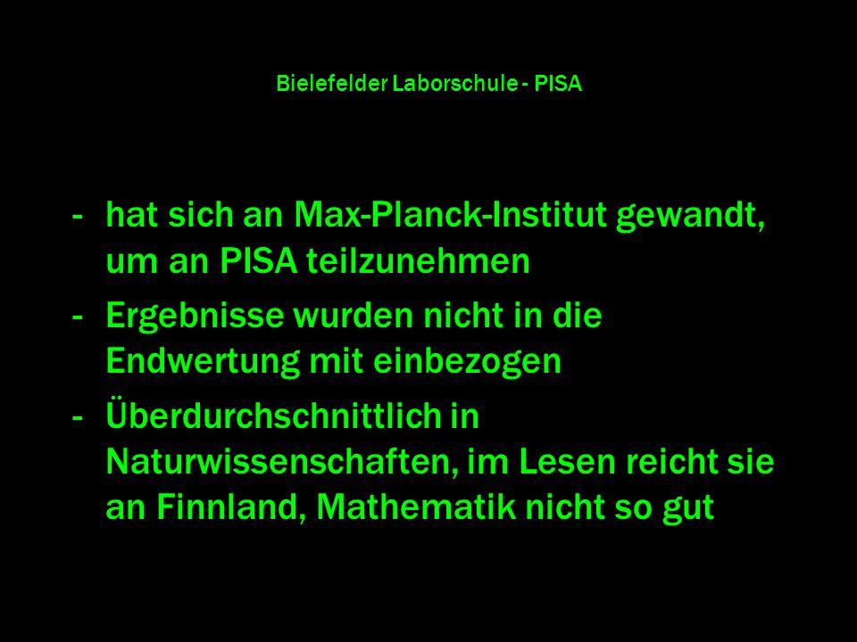 Bielefelder Laborschule - PISA -hat sich an Max-Planck-Institut gewandt, um an PISA teilzunehmen -Ergebnisse wurden nicht in die Endwertung mit einbez