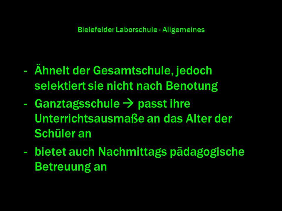 Bielefelder Laborschule - Allgemeines -Ähnelt der Gesamtschule, jedoch selektiert sie nicht nach Benotung -Ganztagsschule passt ihre Unterrichtsausmaß