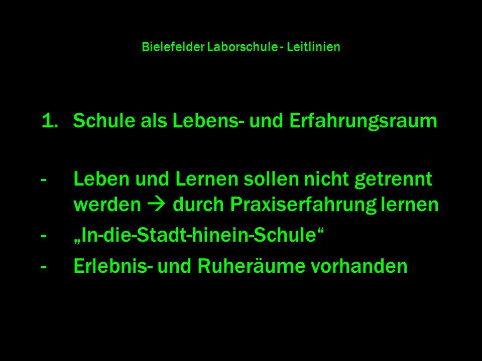 Bielefelder Laborschule - Leitlinien 1.Schule als Lebens- und Erfahrungsraum -Leben und Lernen sollen nicht getrennt werden durch Praxiserfahrung lern