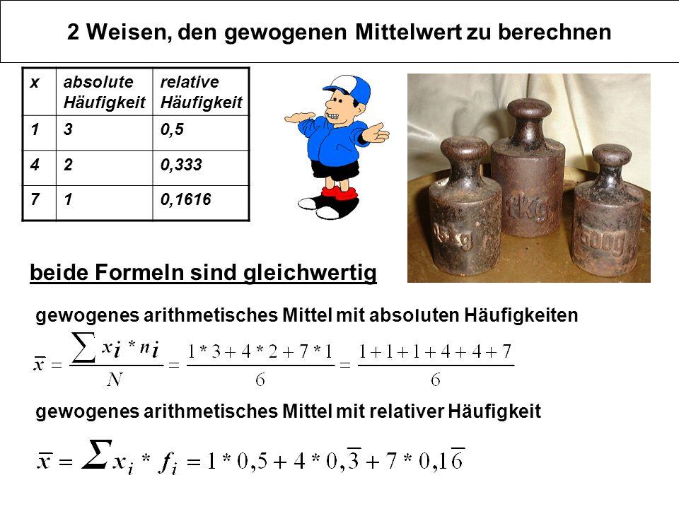 2 Weisen, den gewogenen Mittelwert zu berechnen gewogenes arithmetisches Mittel mit absoluten Häufigkeiten gewogenes arithmetisches Mittel mit relativ