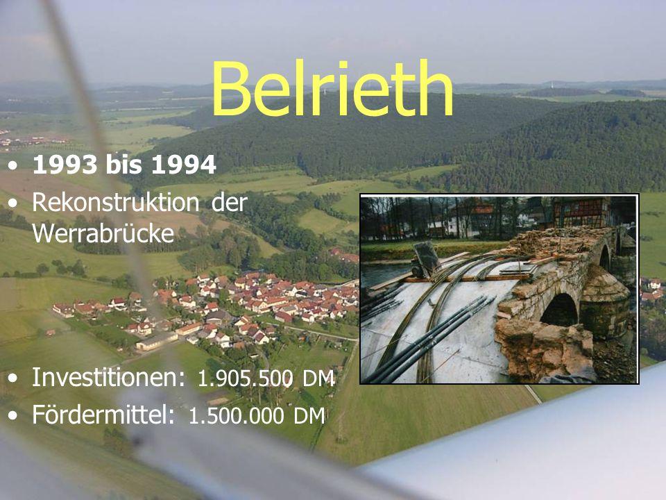 Belrieth 1993 bis 1994 Rekonstruktion der Werrabrücke Investitionen: 1.905.500 DM Fördermittel: 1.500.000 DM
