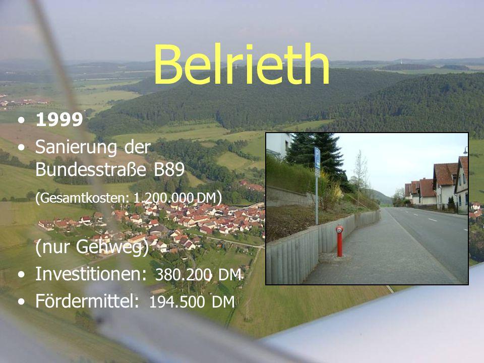 Belrieth 1999 Sanierung der Bundesstraße B89 (Gesamtkosten: 1.200.000 DM ) (nur Gehweg) Investitionen: 380.200 DM Fördermittel: 194.500 DM