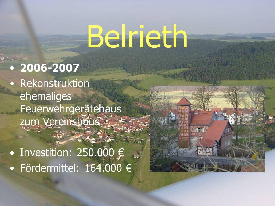 Belrieth 2006-2007 Rekonstruktion ehemaliges Feuerwehrgerätehaus zum Vereinshaus Investition: 250.000 Fördermittel: 164.000