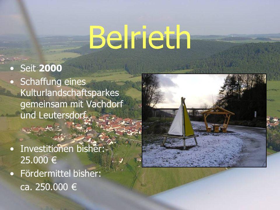 Belrieth Seit 2000 Schaffung eines Kulturlandschaftsparkes gemeinsam mit Vachdorf und Leutersdorf Investitionen bisher: 25.000 Fördermittel bisher: ca