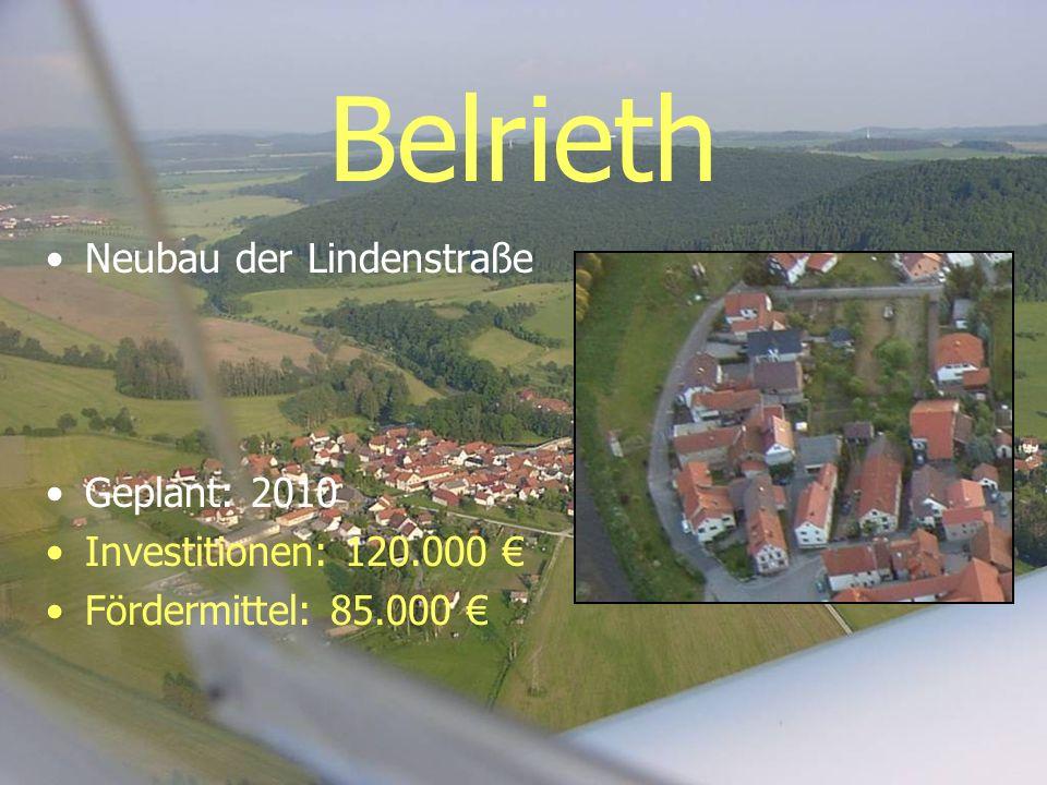 Belrieth Neubau der Lindenstraße Geplant: 2010 Investitionen: 120.000 Fördermittel: 85.000