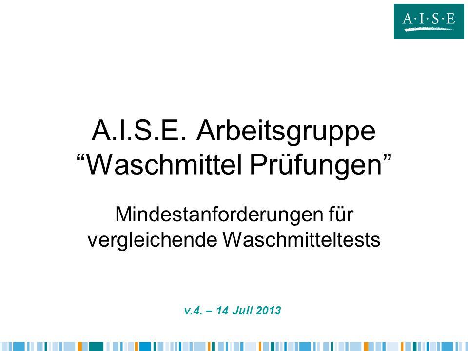 A.I.S.E. Arbeitsgruppe Waschmittel Prüfungen Mindestanforderungen für vergleichende Waschmitteltests v.4. – 14 Juli 2013