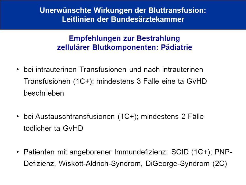 Unerwünschte Wirkungen der Bluttransfusion: Leitlinien der Bundesärztekammer Empfehlungen zur Bestrahlung zellulärer Blutkomponenten: Pädiatrie bei in