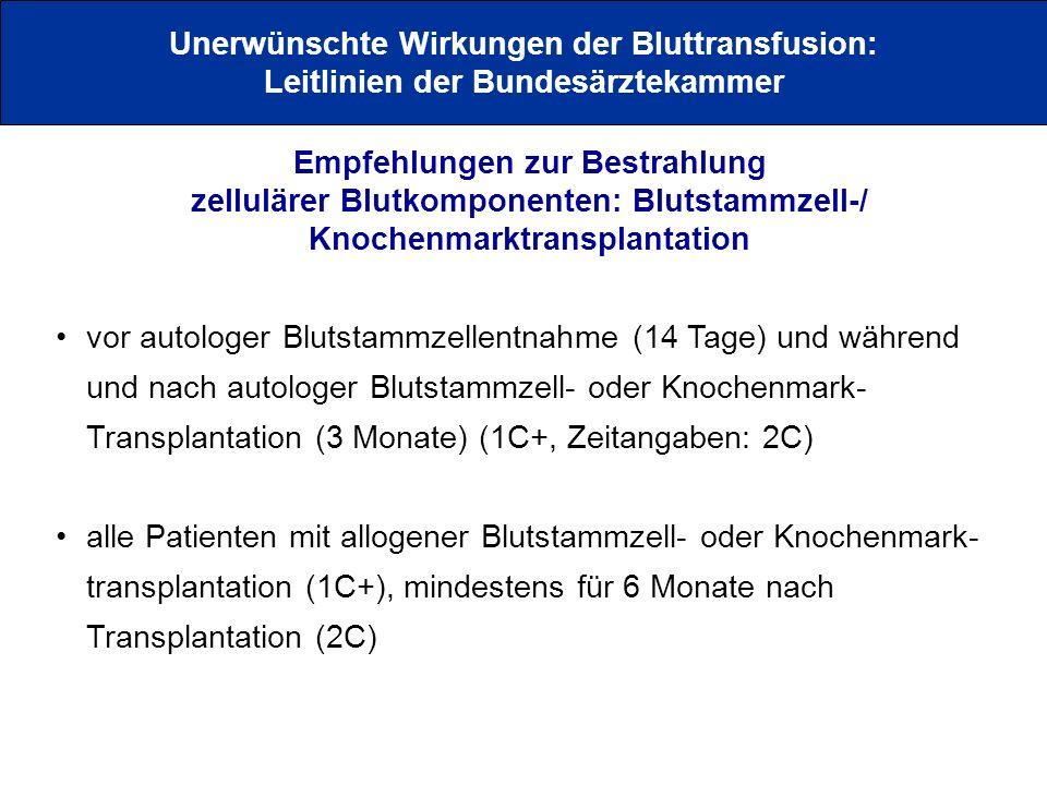 Unerwünschte Wirkungen der Bluttransfusion: Leitlinien der Bundesärztekammer Empfehlungen zur Bestrahlung zellulärer Blutkomponenten: Blutstammzell-/
