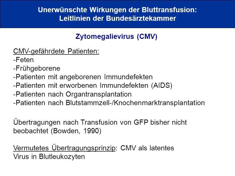 Unerwünschte Wirkungen der Bluttransfusion: Leitlinien der Bundesärztekammer Zytomegalievirus (CMV) CMV-gefährdete Patienten: -Feten -Frühgeborene -Pa