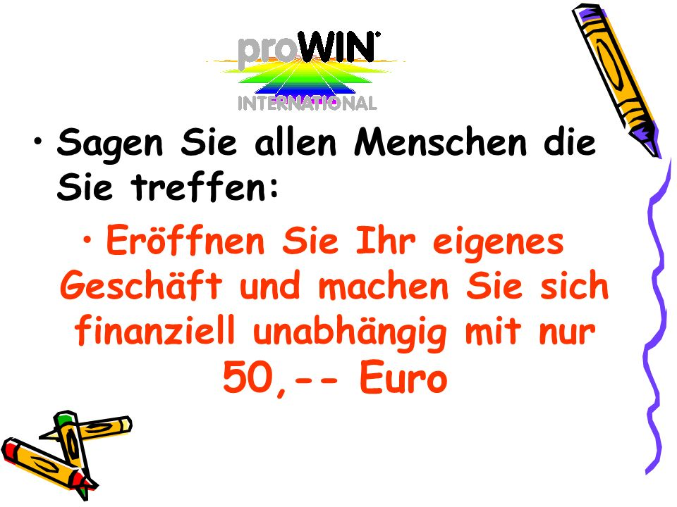 Sagen Sie allen Menschen die Sie treffen: Eröffnen Sie Ihr eigenes Geschäft und machen Sie sich finanziell unabhängig mit nur 50,-- Euro