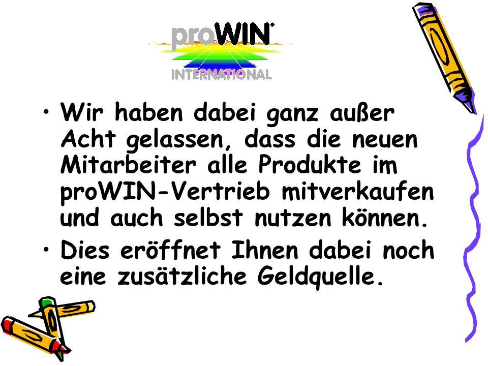 Wir haben dabei ganz außer Acht gelassen, dass die neuen Mitarbeiter alle Produkte im proWIN-Vertrieb mitverkaufen und auch selbst nutzen können. Dies
