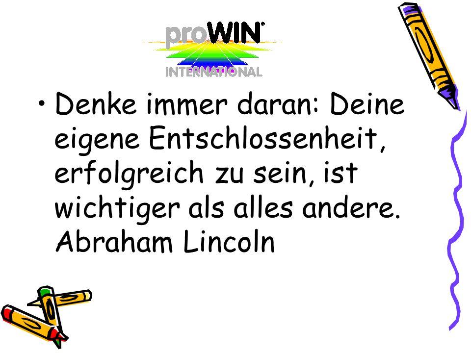 Denke immer daran: Deine eigene Entschlossenheit, erfolgreich zu sein, ist wichtiger als alles andere. Abraham Lincoln