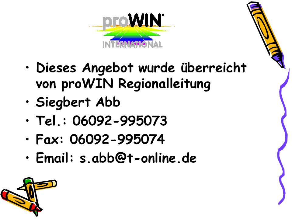 Dieses Angebot wurde überreicht von proWIN Regionalleitung Siegbert Abb Tel.: 06092-995073 Fax: 06092-995074 Email: s.abb@t-online.de