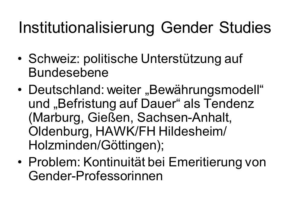 Institutionalisierung Gender Studies Schweiz: politische Unterstützung auf Bundesebene Deutschland: weiter Bewährungsmodell und Befristung auf Dauer a