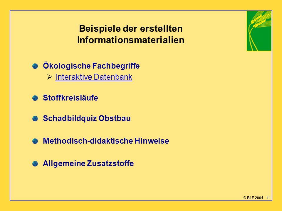 © BLE 2004 11 Beispiele der erstellten Informationsmaterialien Ökologische Fachbegriffe Interaktive Datenbank Stoffkreisläufe Schadbildquiz Obstbau Me