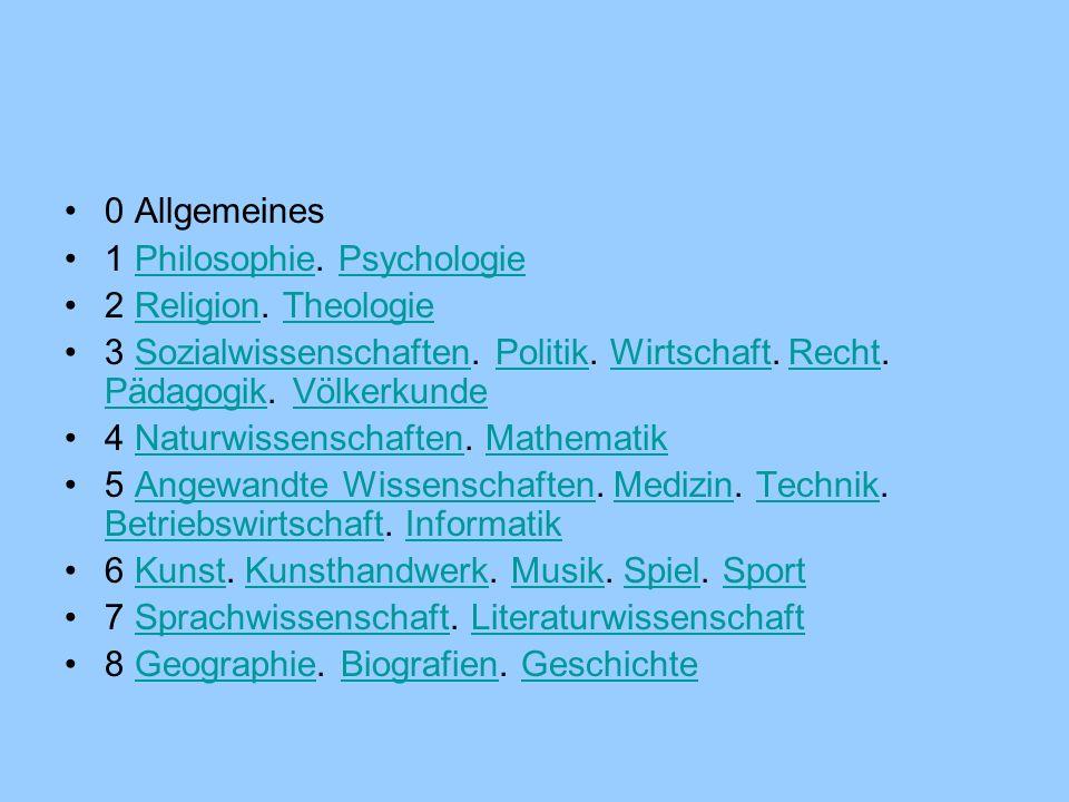 0 Allgemeines 1 Philosophie. PsychologiePhilosophiePsychologie 2 Religion. TheologieReligionTheologie 3 Sozialwissenschaften. Politik. Wirtschaft. Rec
