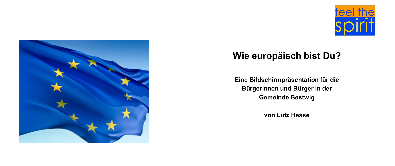 Wie europäisch bist Du? Eine Bildschirmpräsentation für die Bürgerinnen und Bürger in der Gemeinde Bestwig von Lutz Hesse
