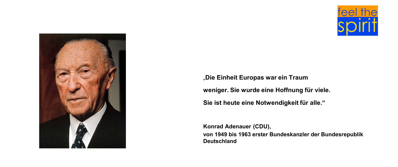 Die Einheit Europas war ein Traum weniger. Sie wurde eine Hoffnung für viele. Sie ist heute eine Notwendigkeit für alle. Konrad Adenauer (CDU), von 19