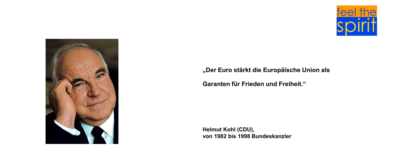 Der Euro stärkt die Europäische Union als Garanten für Frieden und Freiheit. Helmut Kohl (CDU), von 1982 bis 1998 Bundeskanzler
