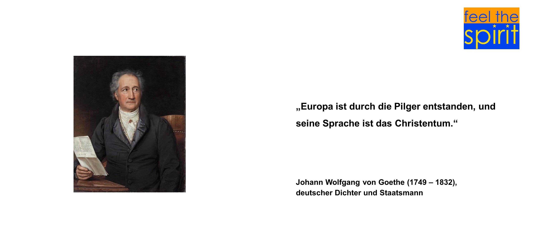 Europa ist durch die Pilger entstanden, und seine Sprache ist das Christentum. Johann Wolfgang von Goethe (1749 – 1832), deutscher Dichter und Staatsm