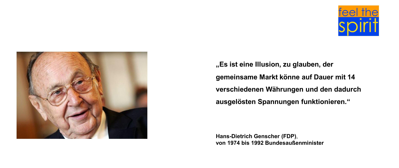 Es ist eine Illusion, zu glauben, der gemeinsame Markt könne auf Dauer mit 14 verschiedenen Währungen und den dadurch ausgelösten Spannungen funktioni