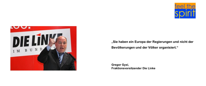 Sie haben ein Europa der Regierungen und nicht der Bevölkerungen und der Völker organisiert. Gregor Gysi, Fraktionsvorsitzender Die Linke