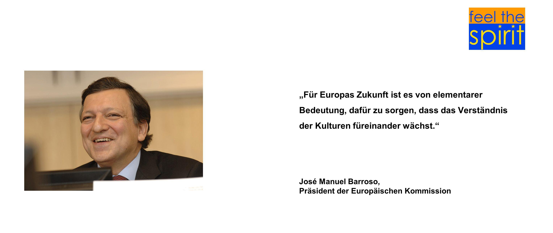 Für Europas Zukunft ist es von elementarer Bedeutung, dafür zu sorgen, dass das Verständnis der Kulturen füreinander wächst. José Manuel Barroso, Präs