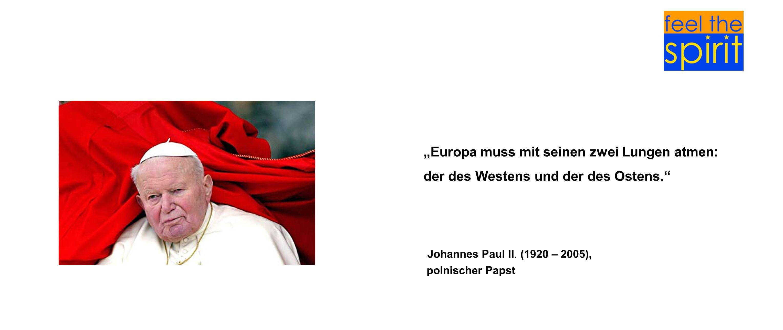 Europa muss mit seinen zwei Lungen atmen: der des Westens und der des Ostens. Johannes Paul II. (1920 – 2005), polnischer Papst