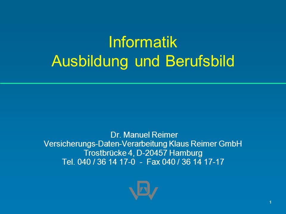 1 Informatik Ausbildung und Berufsbild Dr. Manuel Reimer Versicherungs-Daten-Verarbeitung Klaus Reimer GmbH Trostbrücke 4, D-20457 Hamburg Tel. 040 /