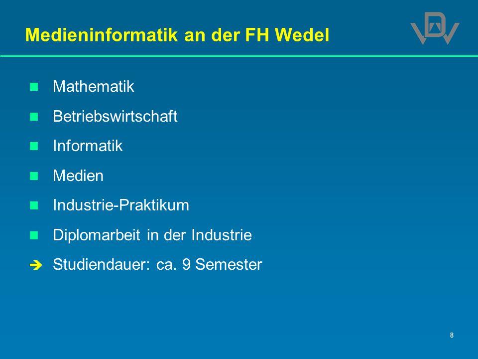 8 Medieninformatik an der FH Wedel Mathematik Betriebswirtschaft Informatik Medien Industrie-Praktikum Diplomarbeit in der Industrie Studiendauer: ca.
