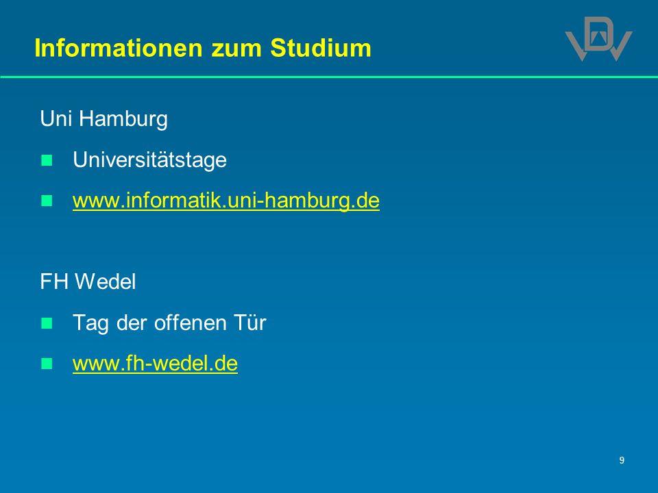 9 Informationen zum Studium Uni Hamburg Universitätstage www.informatik.uni-hamburg.de FH Wedel Tag der offenen Tür www.fh-wedel.de