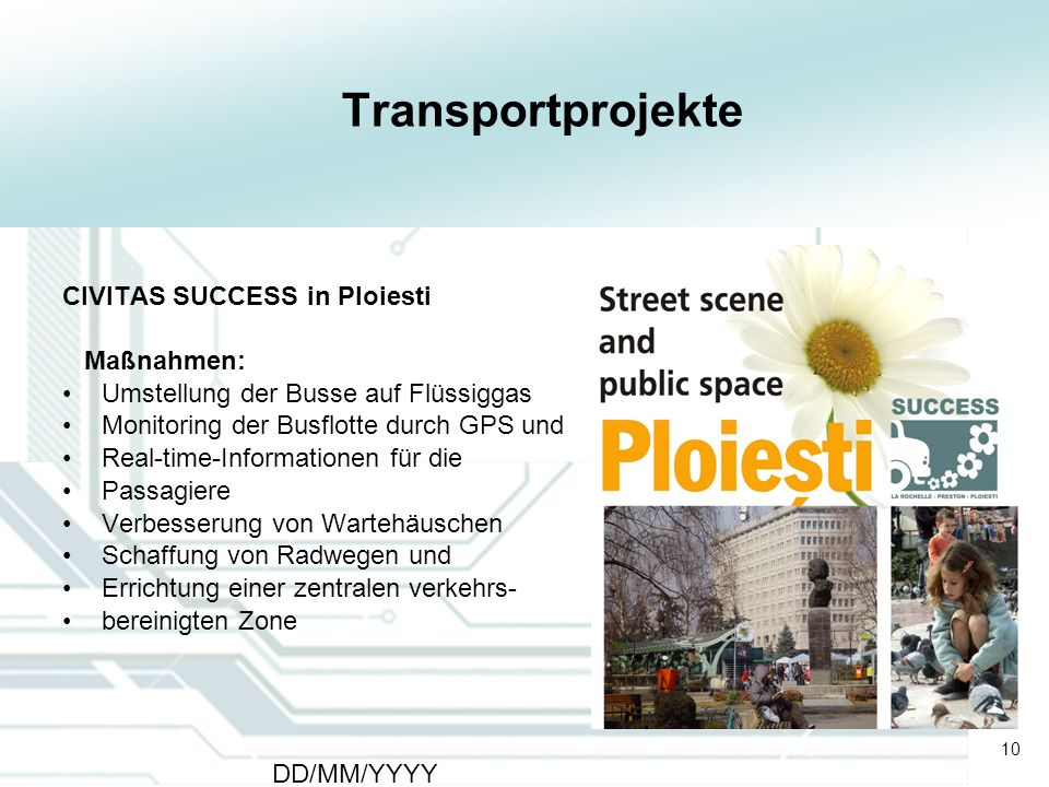 10 DD/MM/YYYY CATS - Type of meeting - Place 10 Transportprojekte CIVITAS SUCCESS in Ploiesti Maßnahmen: Umstellung der Busse auf Flüssiggas Monitorin