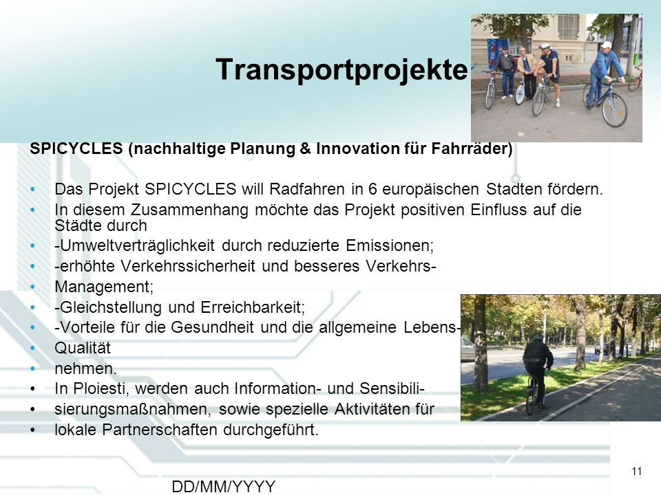 11 DD/MM/YYYY CATS - Type of meeting - Place 11 Transportprojekte SPICYCLES (nachhaltige Planung & Innovation für Fahrräder) Das Projekt SPICYCLES wil