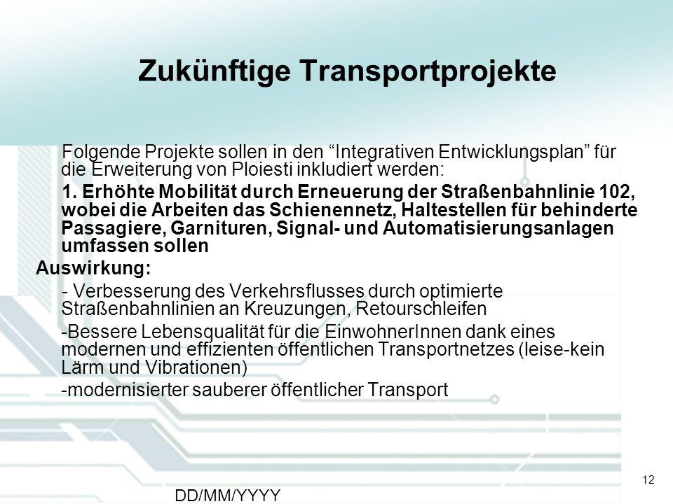 12 DD/MM/YYYY CATS - Type of meeting - Place 12 Zukünftige Transportprojekte Folgende Projekte sollen in den Integrativen Entwicklungsplan für die Erw