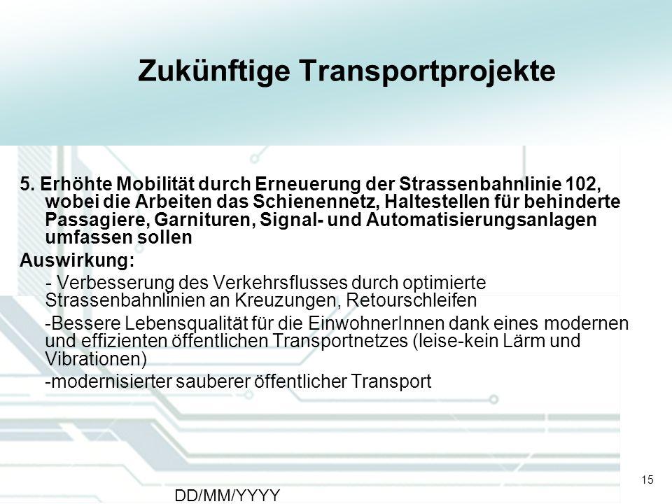 15 DD/MM/YYYY CATS - Type of meeting - Place 15 Zukünftige Transportprojekte 5. Erhöhte Mobilität durch Erneuerung der Strassenbahnlinie 102, wobei di