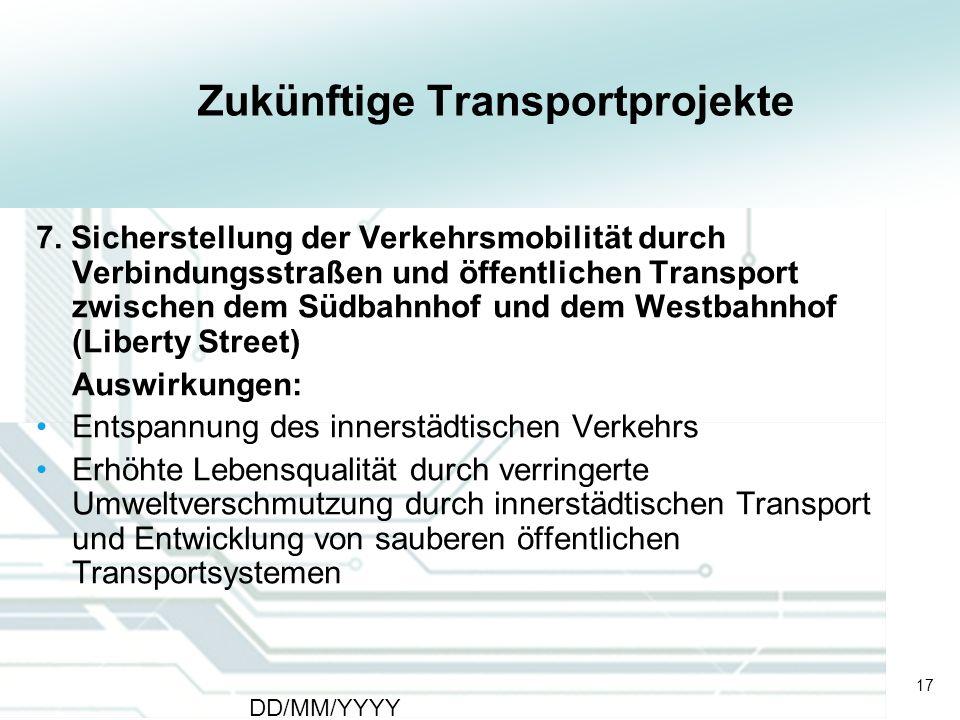 17 DD/MM/YYYY CATS - Type of meeting - Place 17 Zukünftige Transportprojekte 7. Sicherstellung der Verkehrsmobilität durch Verbindungsstraßen und öffe